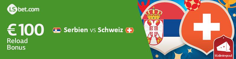LSbet WM Aktion: Bis zu 100€ Bonus für das Spiel Serbien vs. Schweiz sichern
