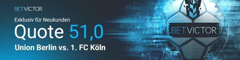 Nur für neue Kunden von BetVictor: Quote 51.0 für Union Berlin vs. 1. FC Köln